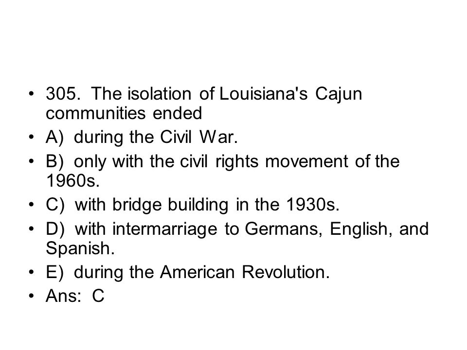 305. The isolation of Louisiana s Cajun communities ended