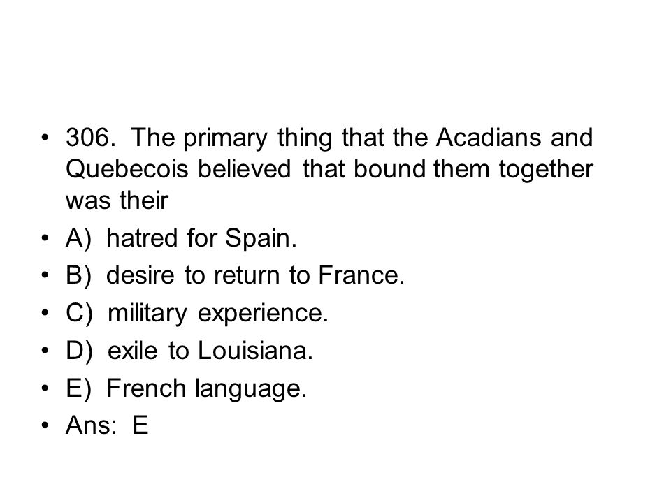 306. The primary thing that the Acadians and Quebecois believed that bound them together was their