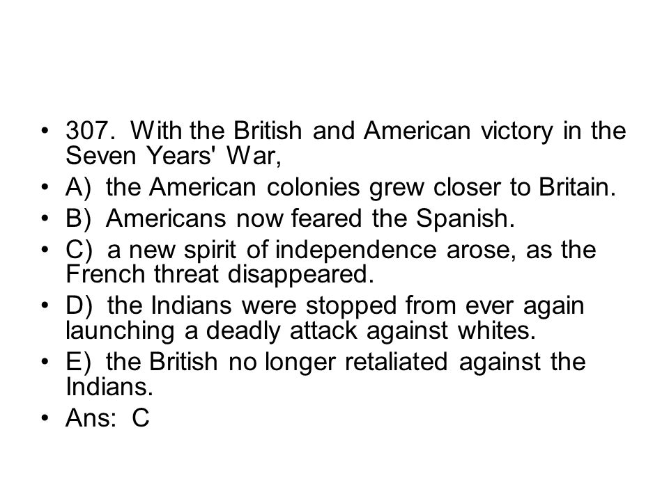 307. With the British and American victory in the Seven Years War,
