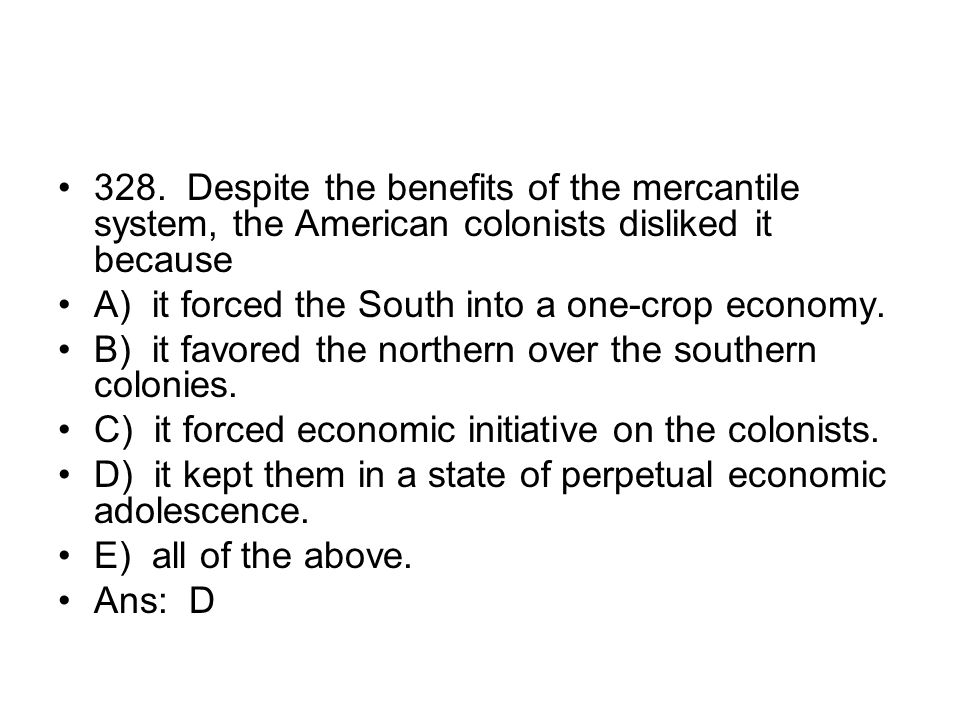 328. Despite the benefits of the mercantile system, the American colonists disliked it because