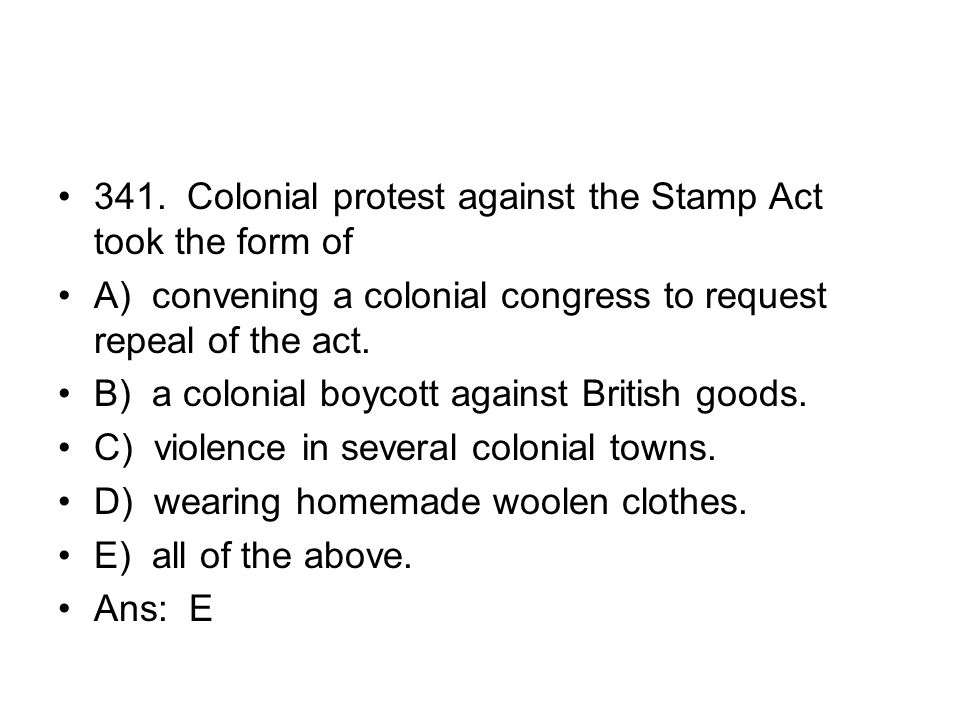 341. Colonial protest against the Stamp Act took the form of
