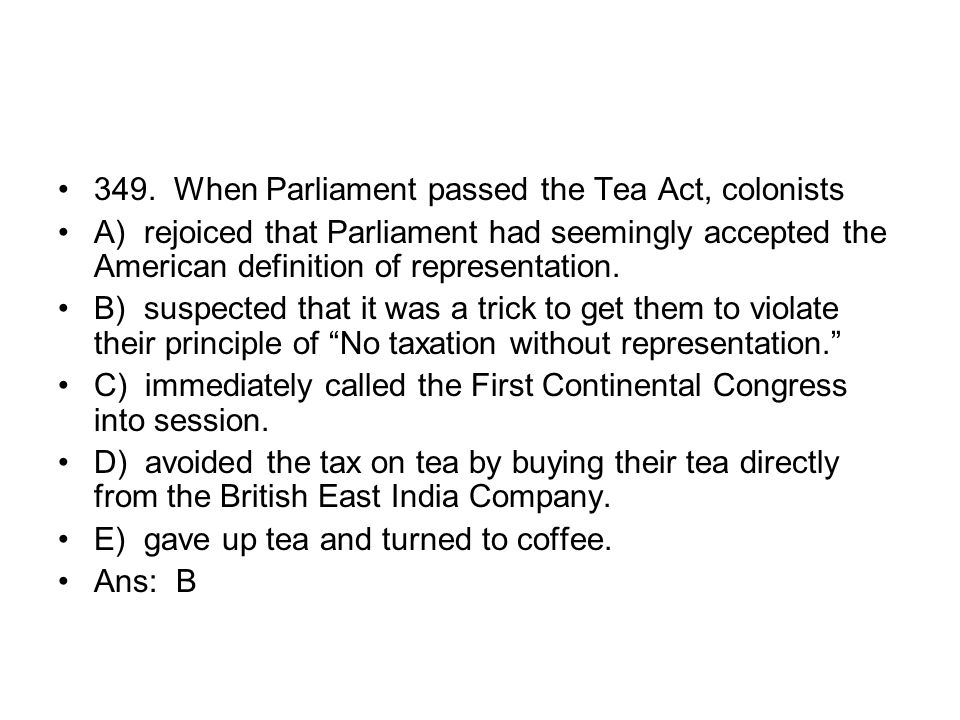 349. When Parliament passed the Tea Act, colonists