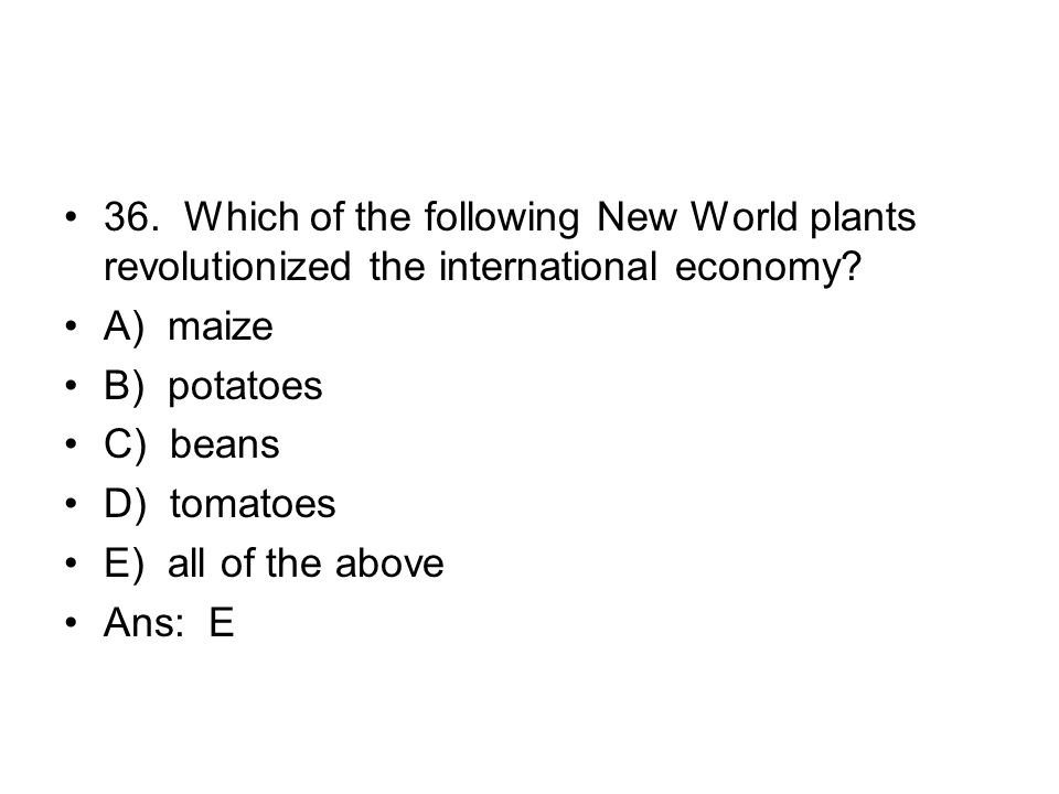 36. Which of the following New World plants revolutionized the international economy