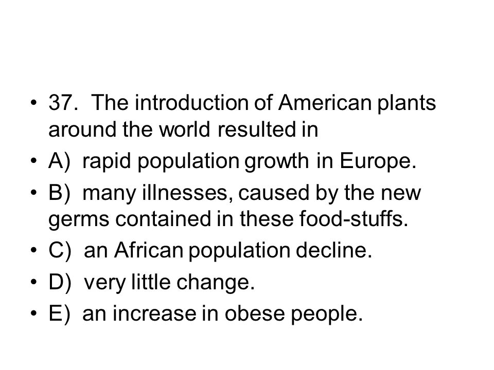 37. The introduction of American plants around the world resulted in