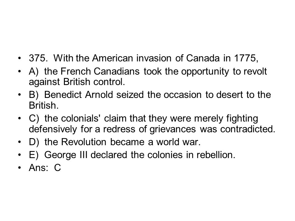375. With the American invasion of Canada in 1775,