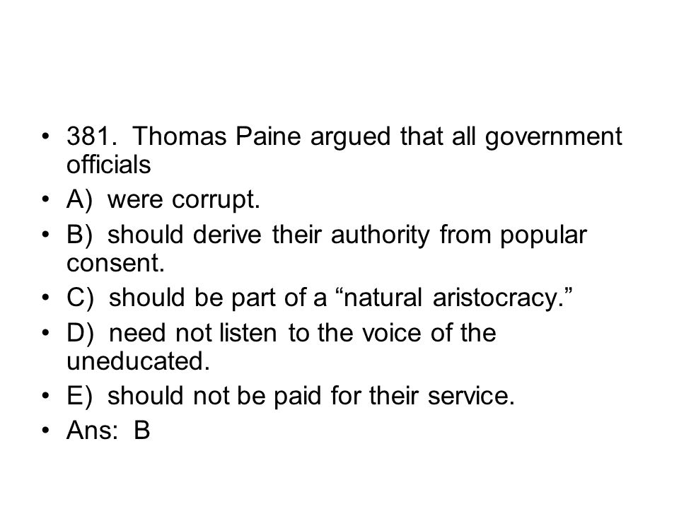 381. Thomas Paine argued that all government officials