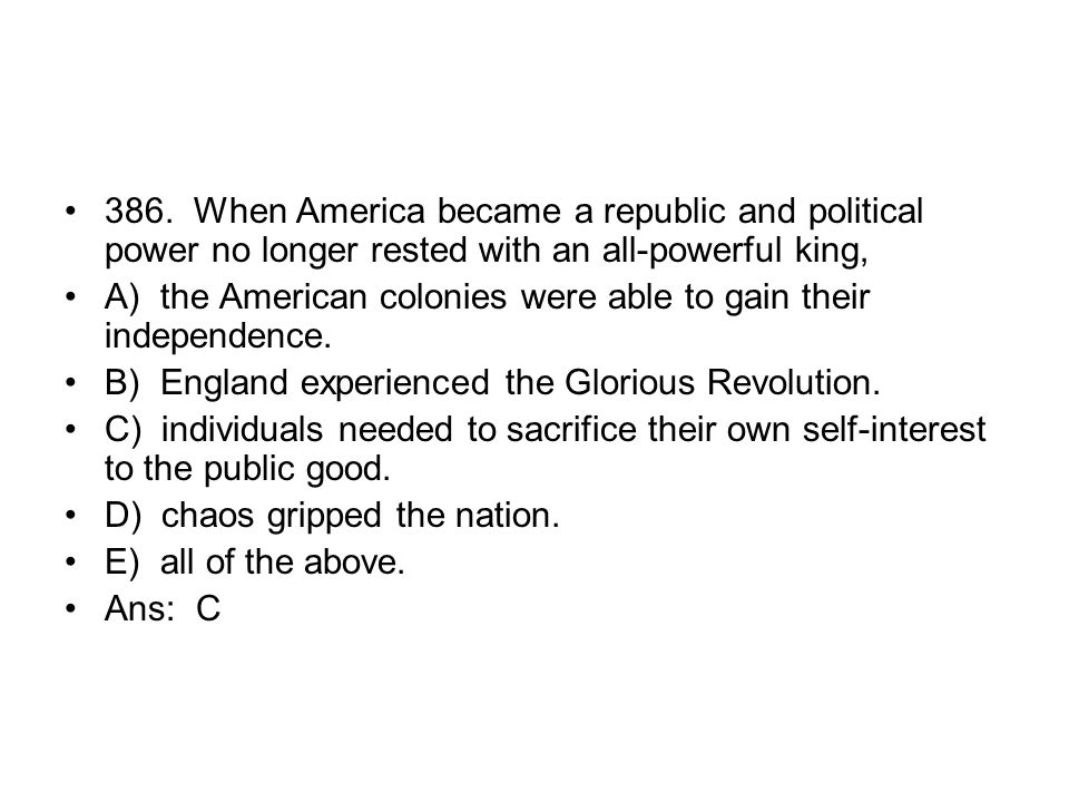 386. When America became a republic and political power no longer rested with an all-powerful king,