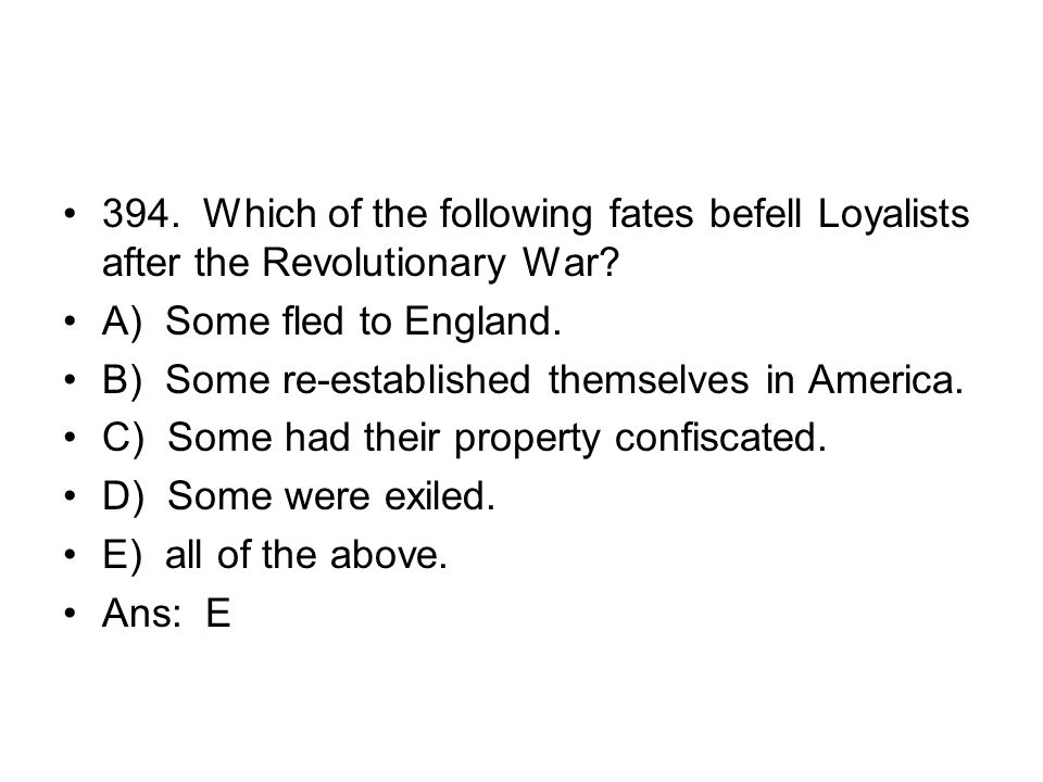 394. Which of the following fates befell Loyalists after the Revolutionary War