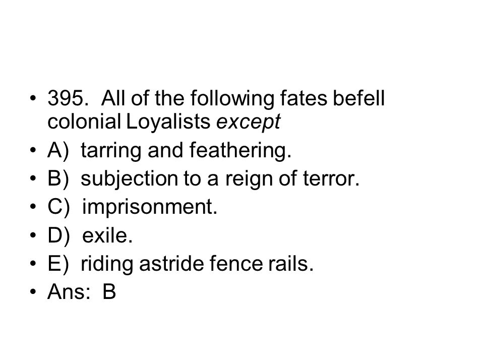 395. All of the following fates befell colonial Loyalists except
