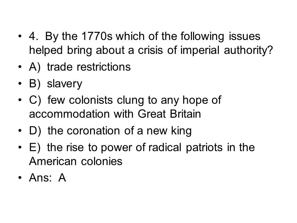 4. By the 1770s which of the following issues helped bring about a crisis of imperial authority