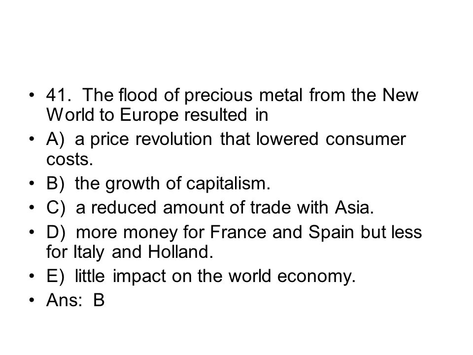 41. The flood of precious metal from the New World to Europe resulted in