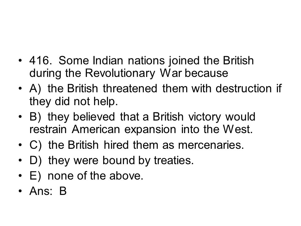 416. Some Indian nations joined the British during the Revolutionary War because