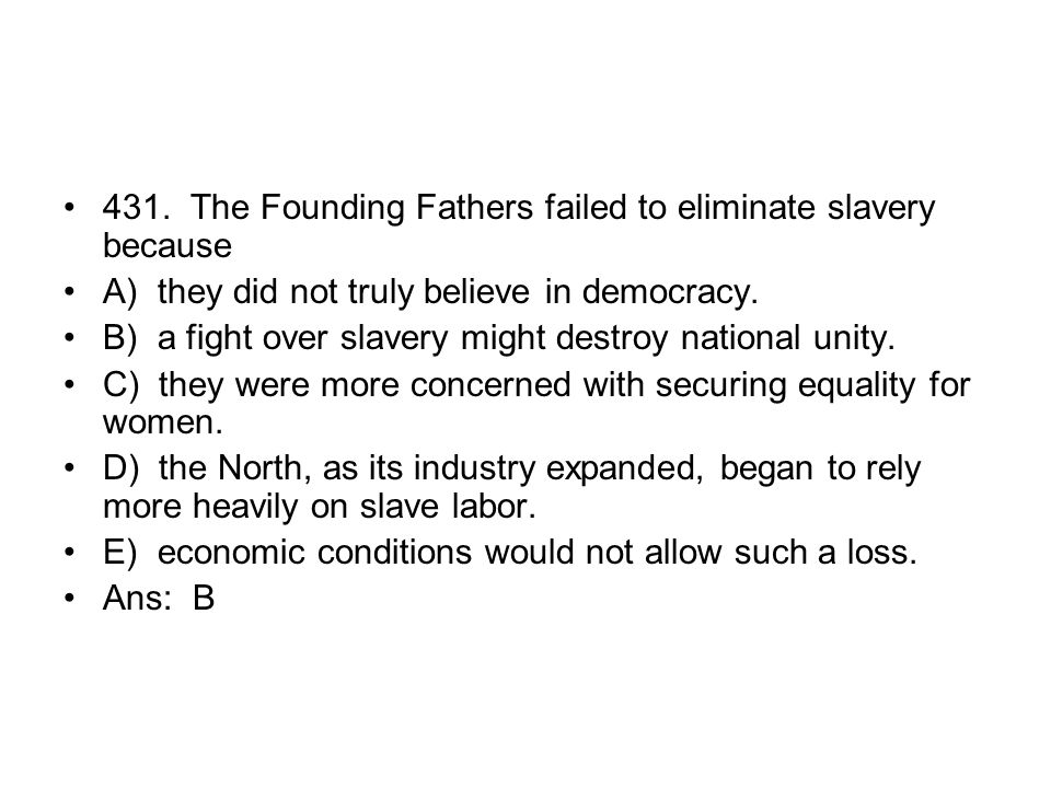 431. The Founding Fathers failed to eliminate slavery because