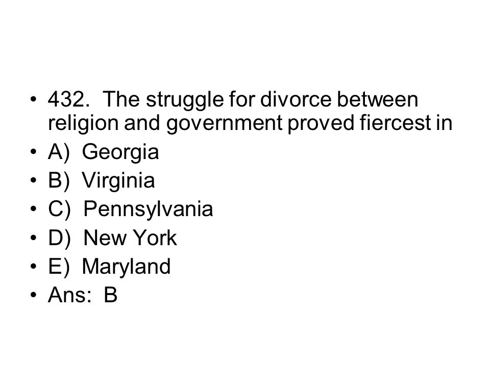 432. The struggle for divorce between religion and government proved fiercest in