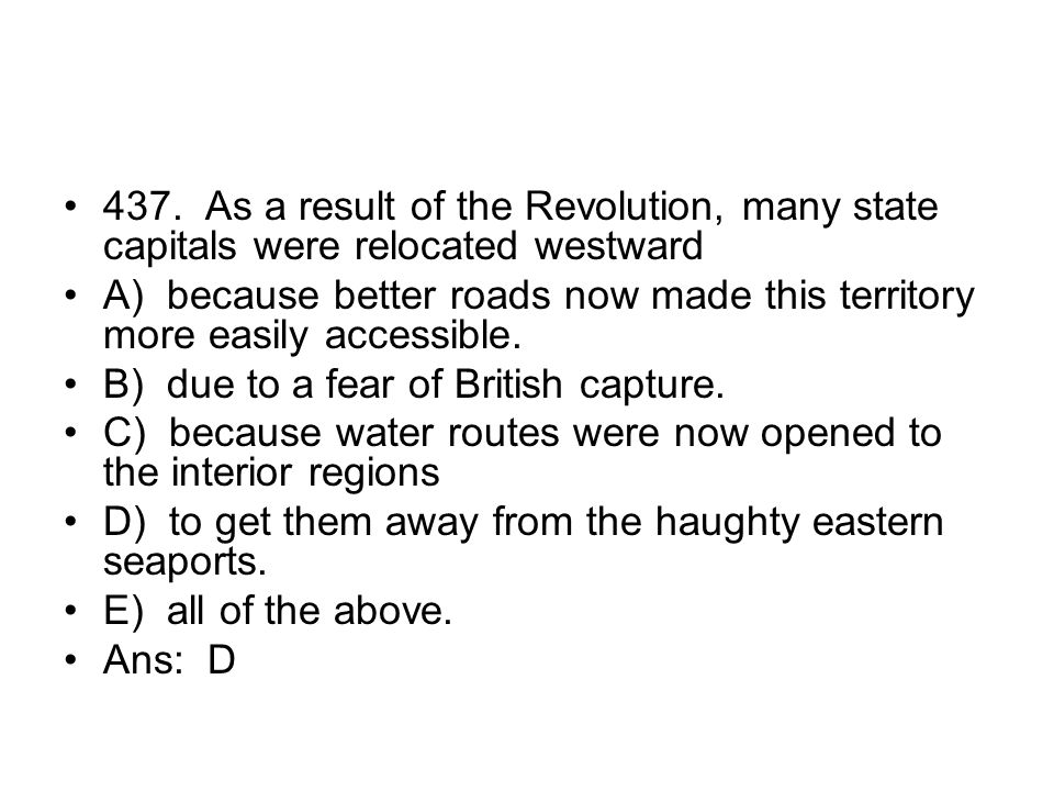 437. As a result of the Revolution, many state capitals were relocated westward