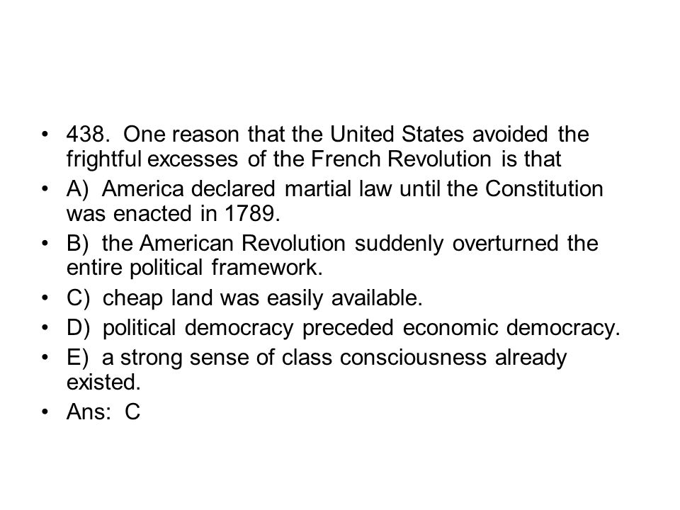438. One reason that the United States avoided the frightful excesses of the French Revolution is that