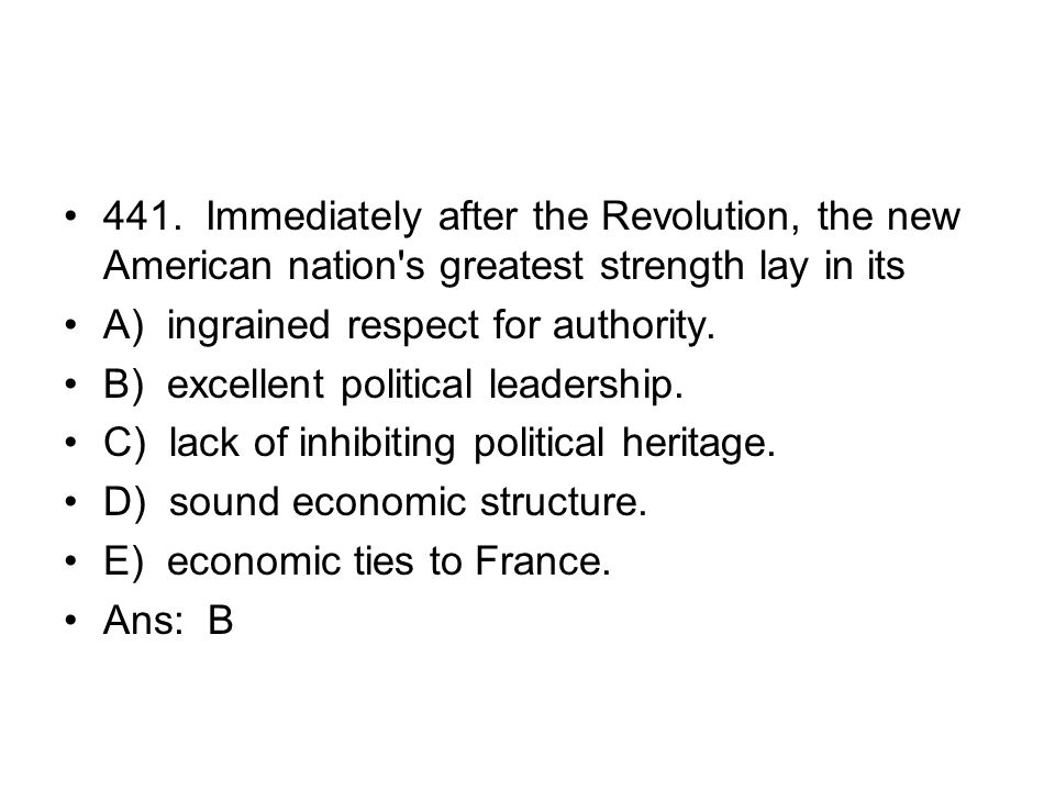 441. Immediately after the Revolution, the new American nation s greatest strength lay in its