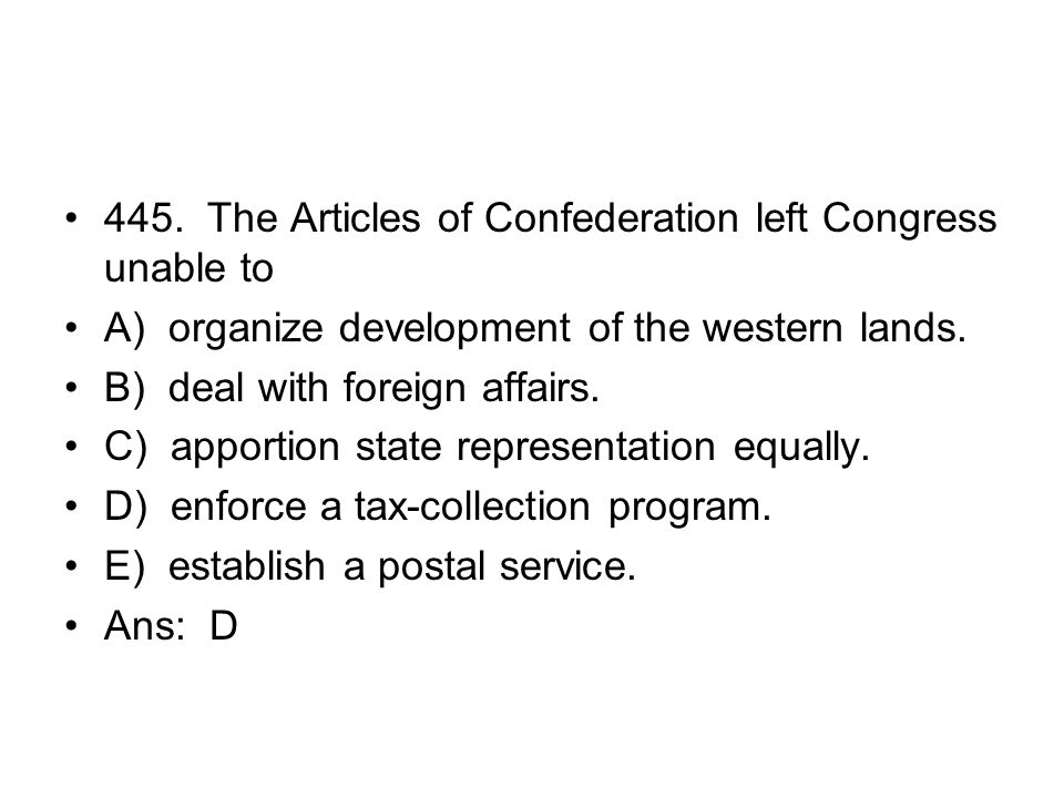 445. The Articles of Confederation left Congress unable to