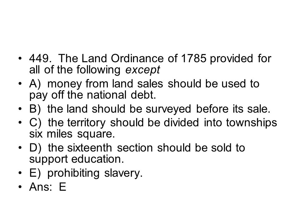 449. The Land Ordinance of 1785 provided for all of the following except