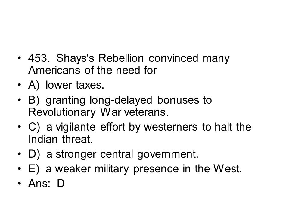 453. Shays s Rebellion convinced many Americans of the need for