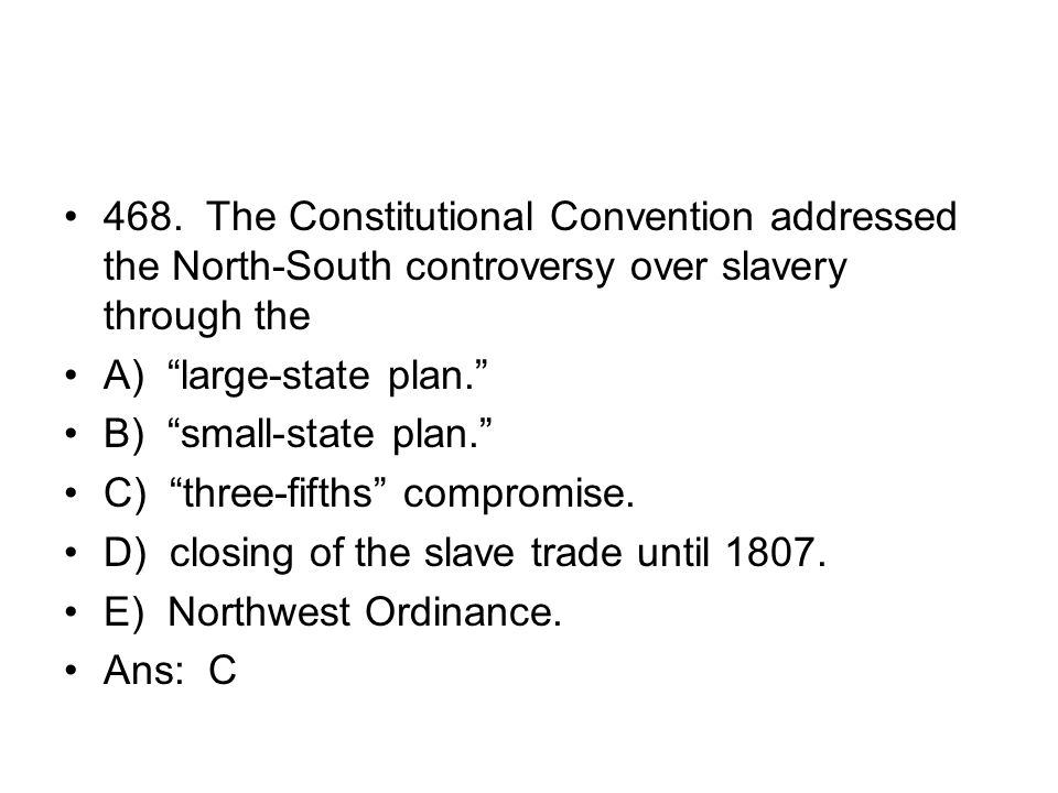 468. The Constitutional Convention addressed the North-South controversy over slavery through the