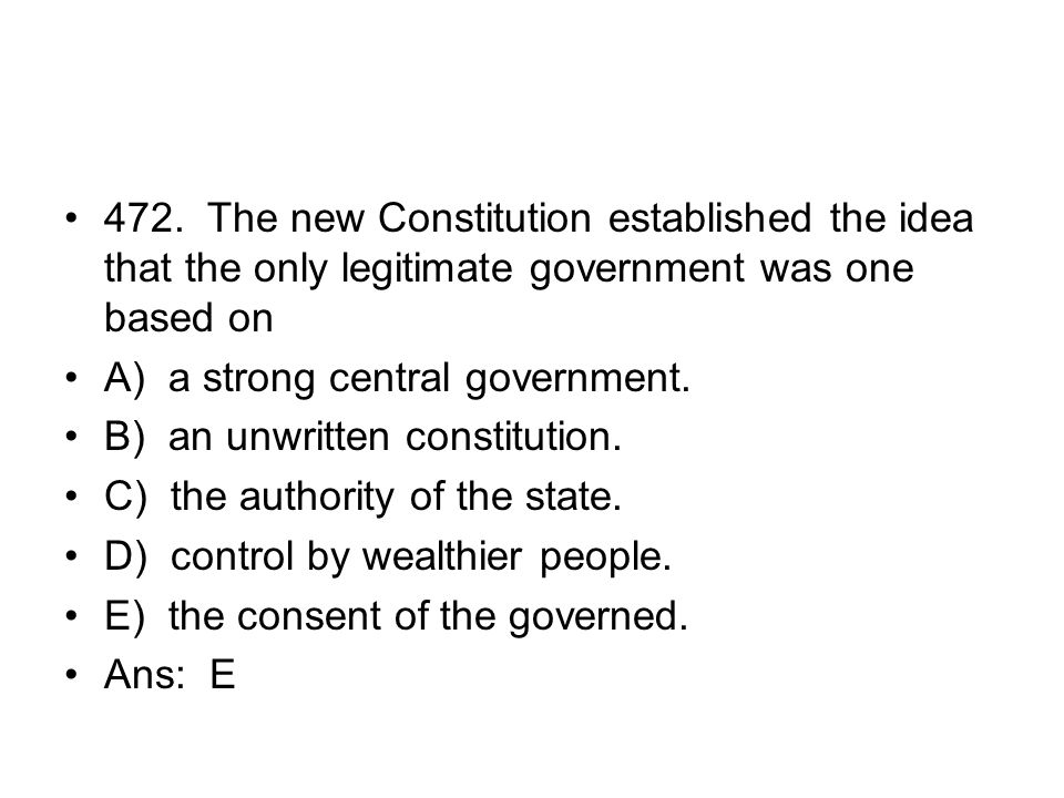 472. The new Constitution established the idea that the only legitimate government was one based on
