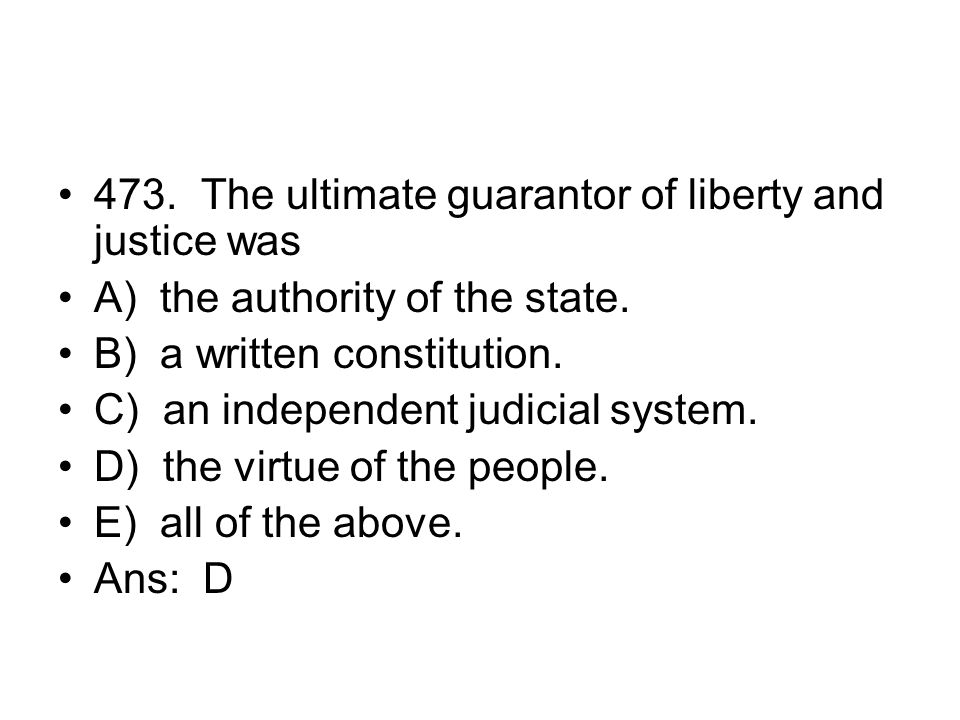 473. The ultimate guarantor of liberty and justice was
