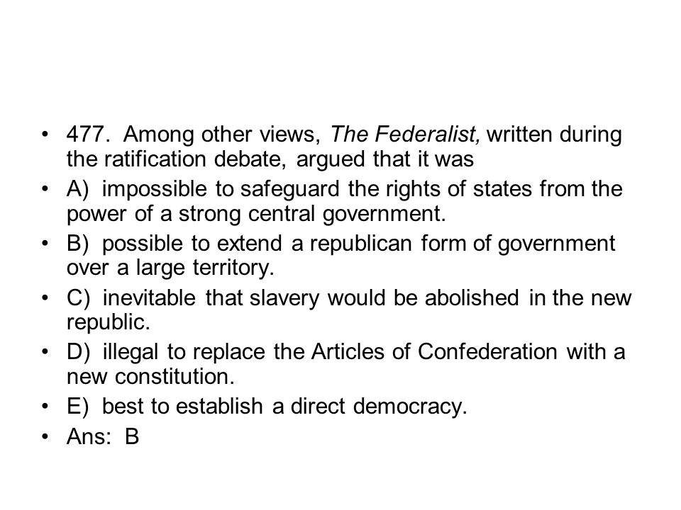 477. Among other views, The Federalist, written during the ratification debate, argued that it was