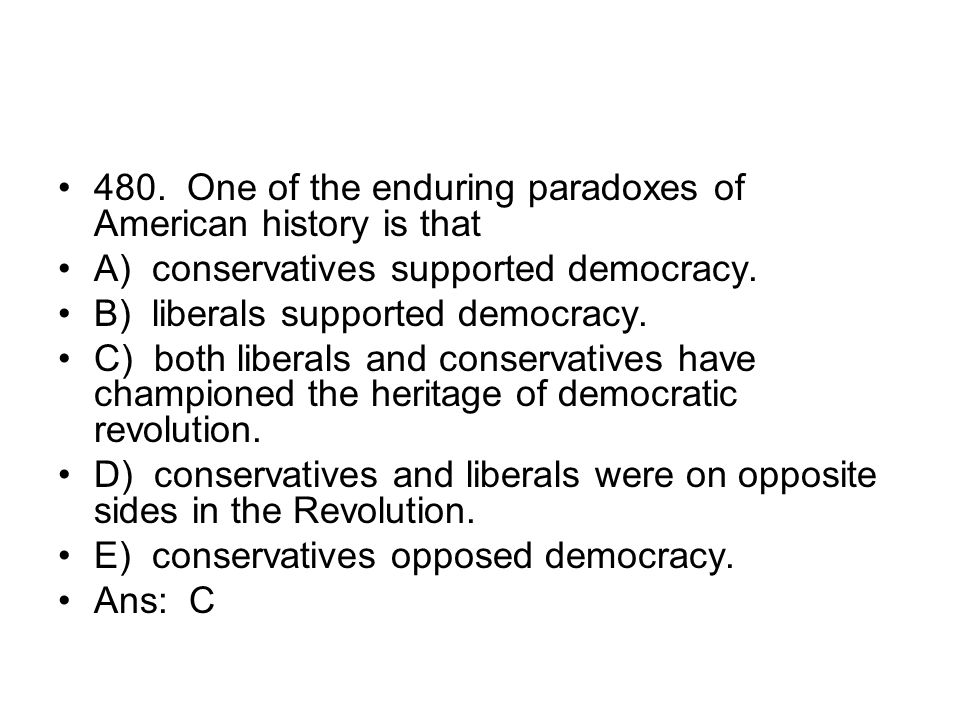 480. One of the enduring paradoxes of American history is that