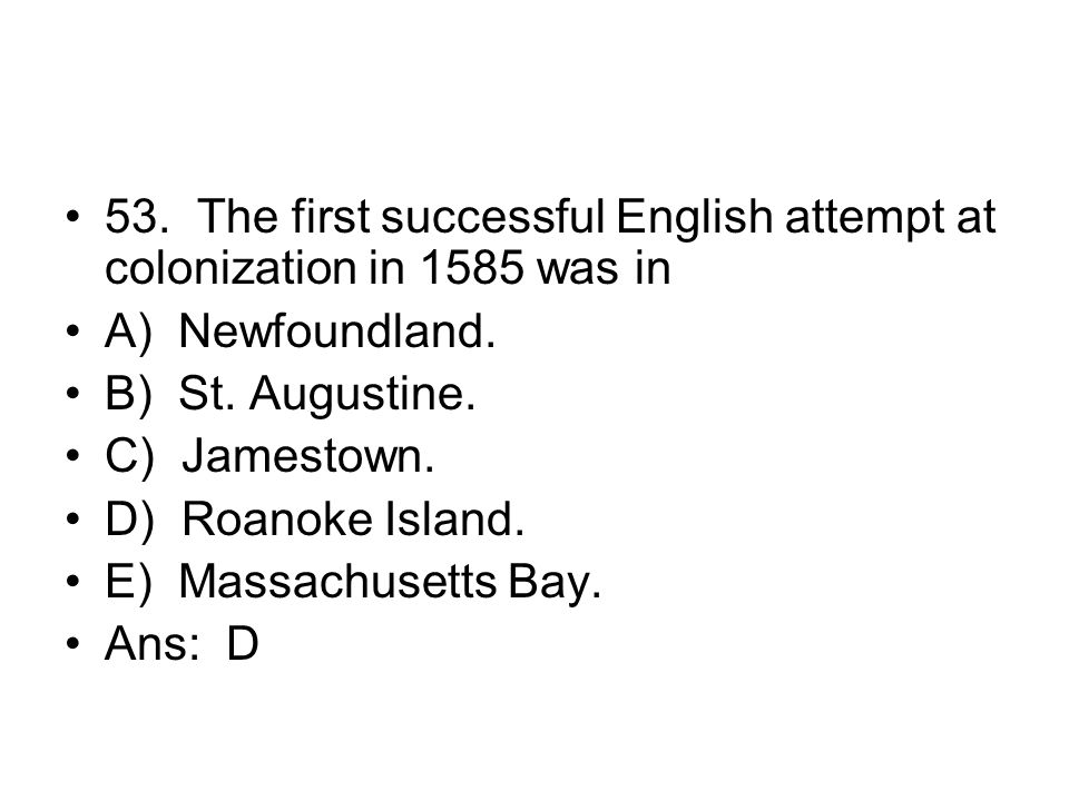 53. The first successful English attempt at colonization in 1585 was in