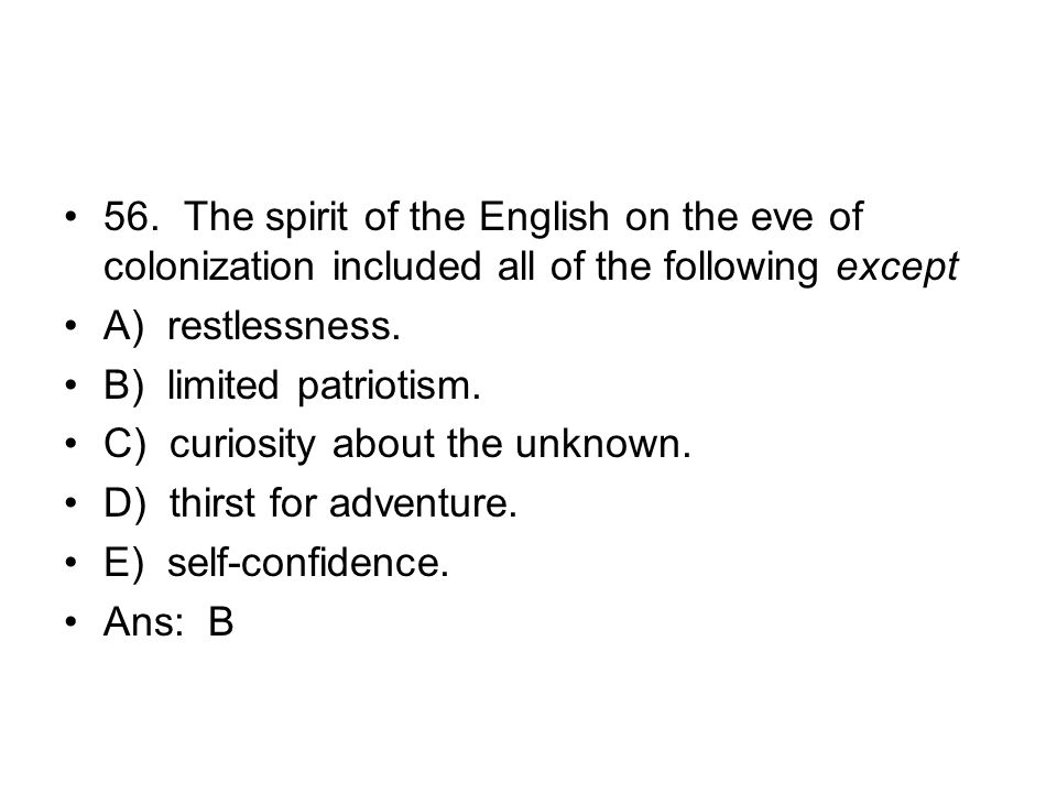 56. The spirit of the English on the eve of colonization included all of the following except