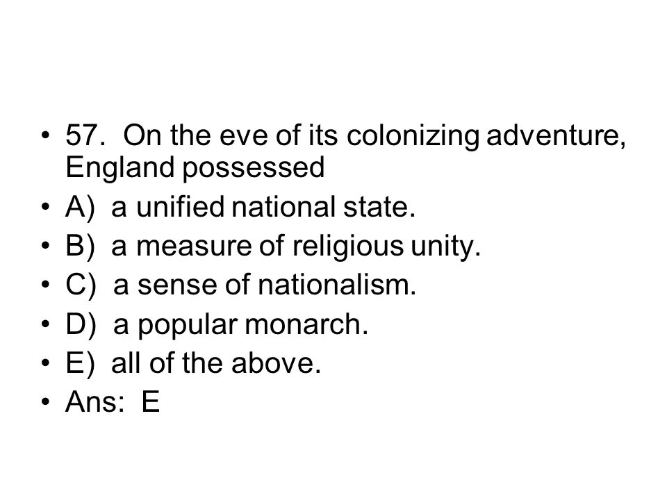 57. On the eve of its colonizing adventure, England possessed