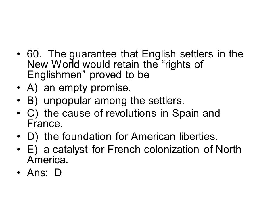 60. The guarantee that English settlers in the New World would retain the rights of Englishmen proved to be