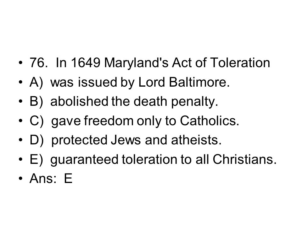 76. In 1649 Maryland s Act of Toleration