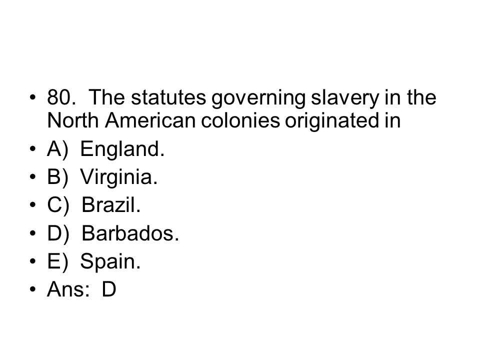 80. The statutes governing slavery in the North American colonies originated in