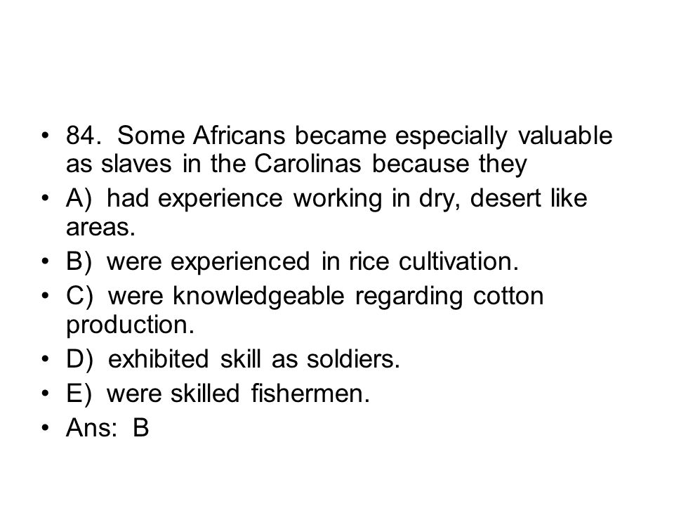 84. Some Africans became especially valuable as slaves in the Carolinas because they