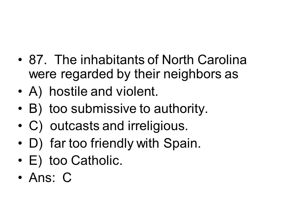 87. The inhabitants of North Carolina were regarded by their neighbors as