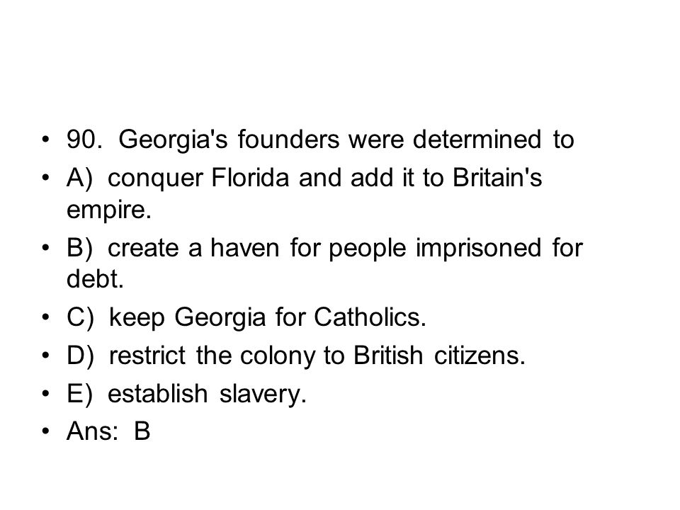 90. Georgia s founders were determined to