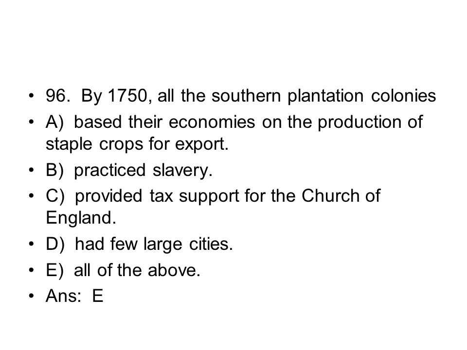 96. By 1750, all the southern plantation colonies