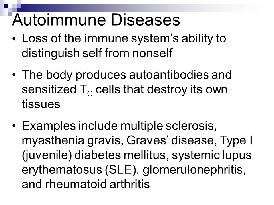 Autoimmune Diseases Loss of the immune system's ability to distinguish self from nonself.