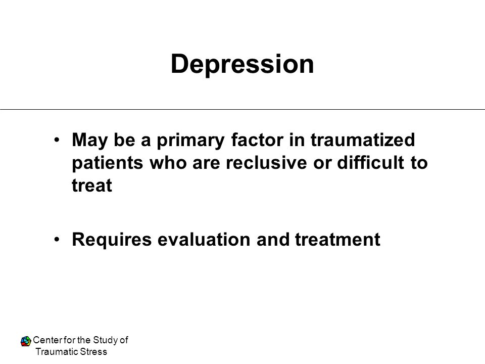 Depression May be a primary factor in traumatized patients who are reclusive or difficult to treat.