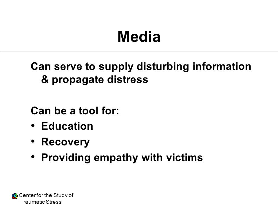 Media Can serve to supply disturbing information & propagate distress