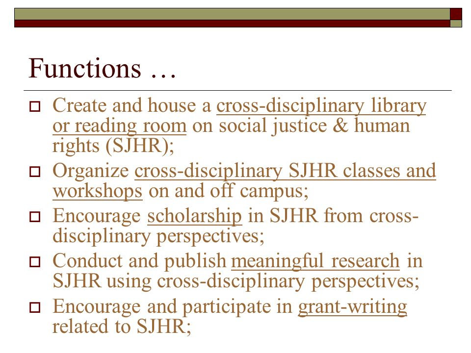 Functions … Create and house a cross-disciplinary library or reading room on social justice & human rights (SJHR);