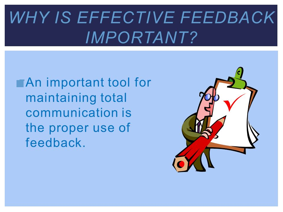 Why is effective feedback important