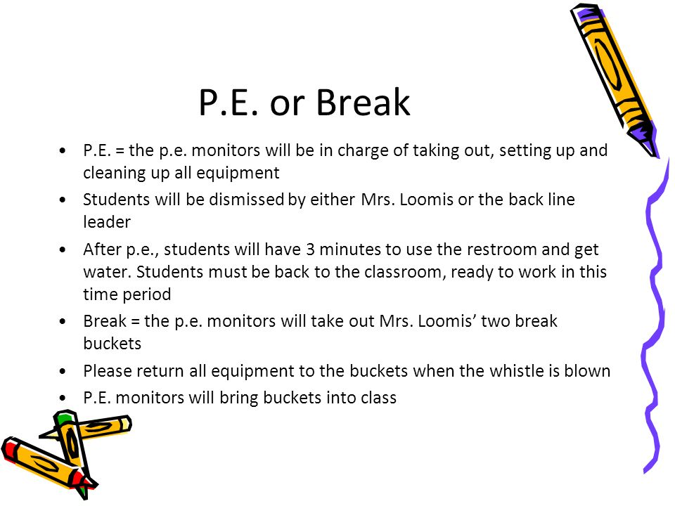 P.E. or Break P.E. = the p.e. monitors will be in charge of taking out, setting up and cleaning up all equipment.
