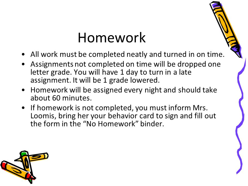 Homework All work must be completed neatly and turned in on time.