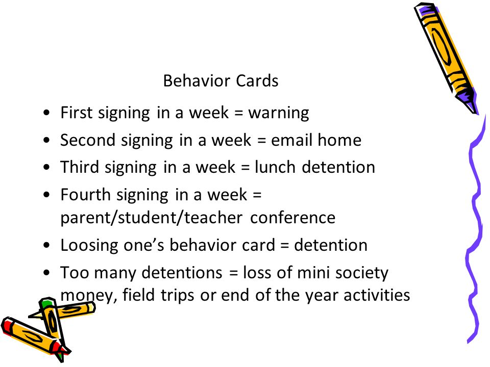 Behavior Cards First signing in a week = warning. Second signing in a week =  home. Third signing in a week = lunch detention.