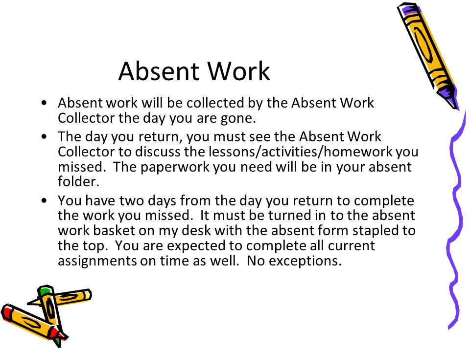 Absent Work Absent work will be collected by the Absent Work Collector the day you are gone.
