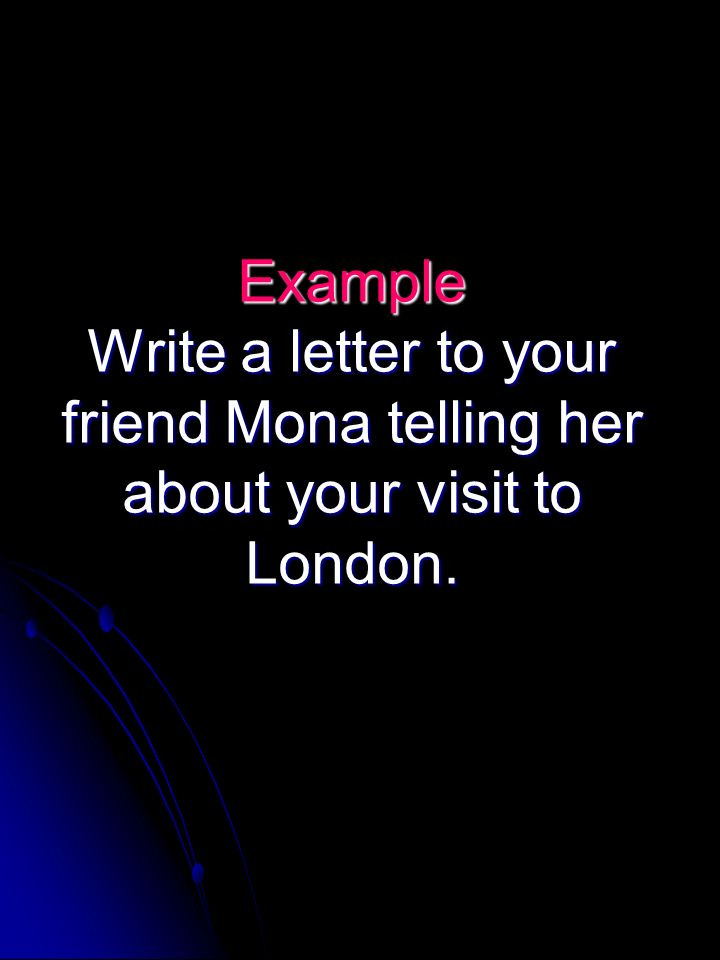 3 example write a letter to your friend mona telling her about your visit to london