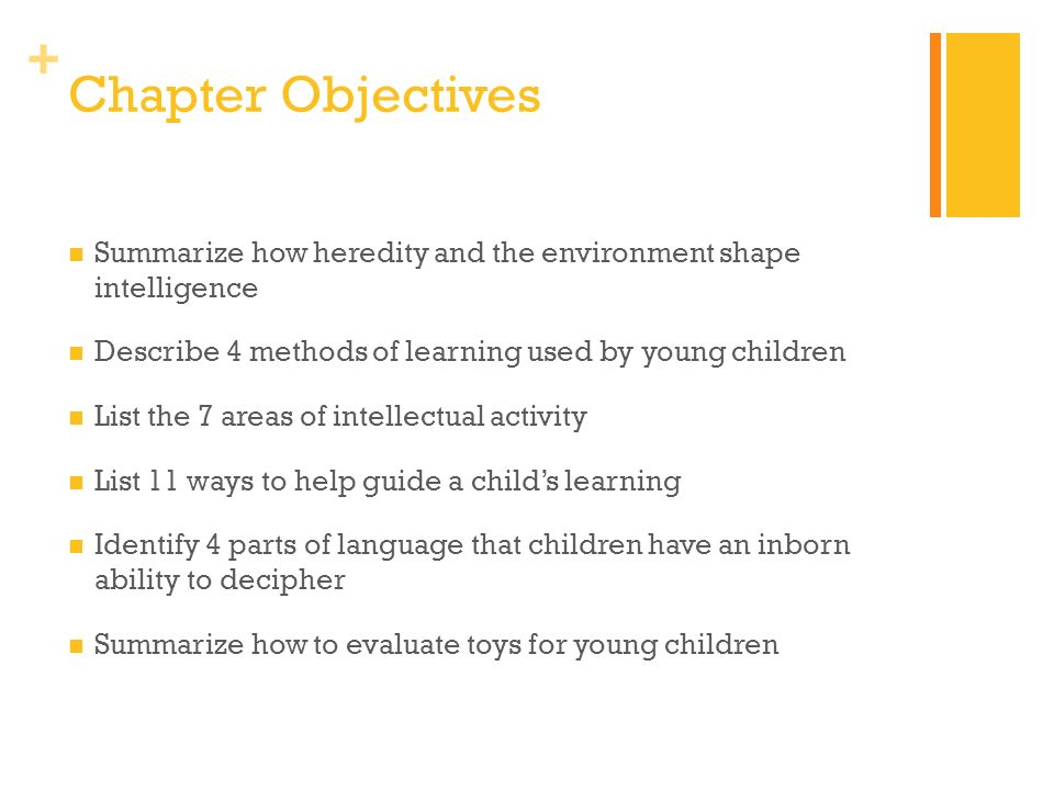 Chapter Objectives Summarize how heredity and the environment shape intelligence. Describe 4 methods of learning used by young children.
